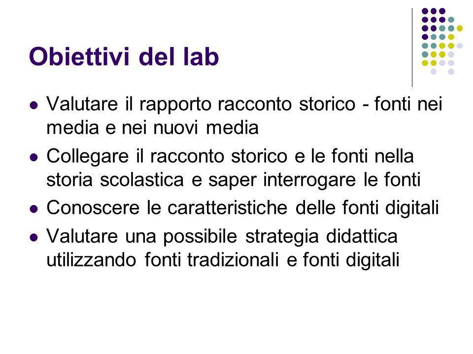 Obiettivi del lab Valutare il rapporto racconto storico - fonti nei media e nei nuovi media.