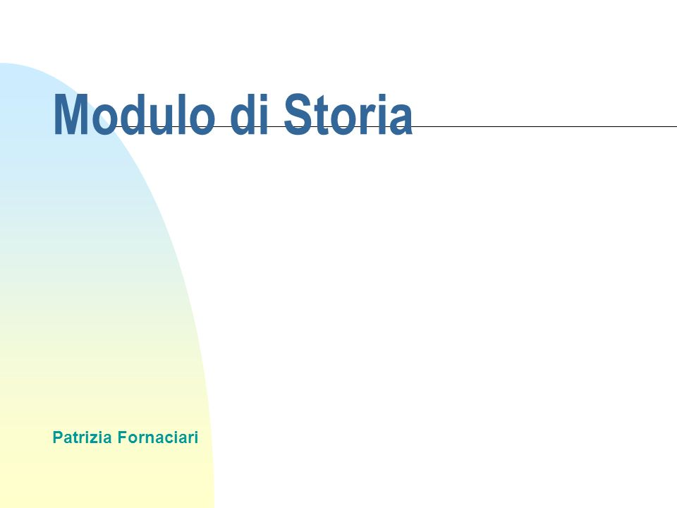 Modulo di Storia Patrizia Fornaciari