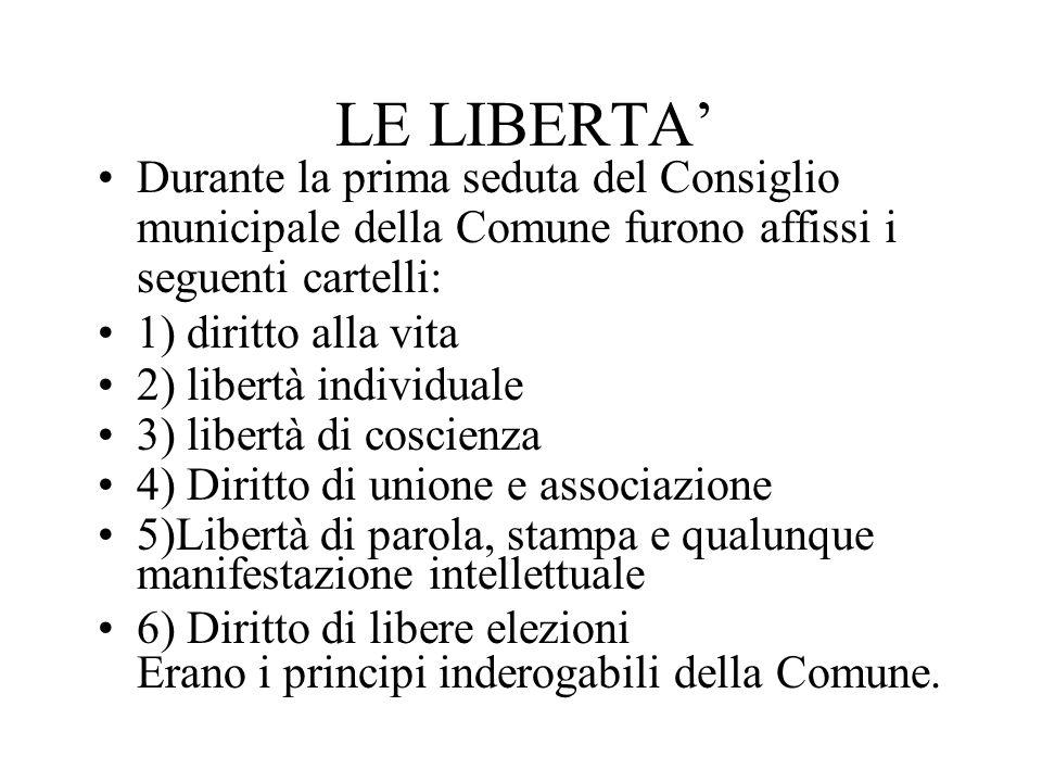 LE LIBERTA' Durante la prima seduta del Consiglio municipale della Comune furono affissi i seguenti cartelli: