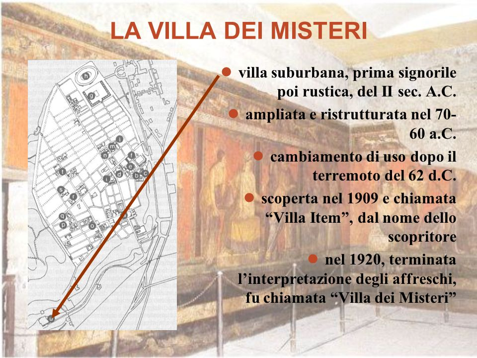 LA VILLA DEI MISTERI villa suburbana, prima signorile poi rustica, del II sec. A.C. ampliata e ristrutturata nel 70-60 a.C.