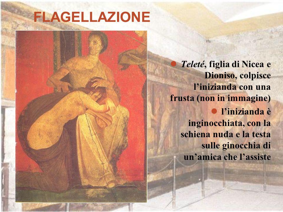 FLAGELLAZIONE Teleté, figlia di Nicea e Dioniso, colpisce l'inizianda con una frusta (non in immagine)