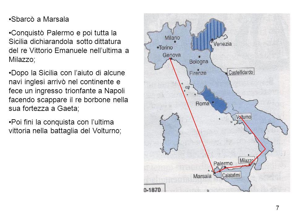 Sbarcò a Marsala Conquistò Palermo e poi tutta la Sicilia dichiarandola sotto dittatura del re Vittorio Emanuele nell'ultima a Milazzo;