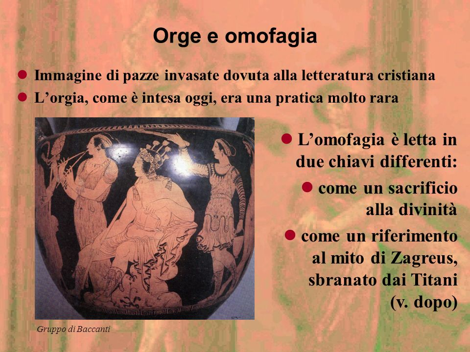 Orge e omofagia L'omofagia è letta in due chiavi differenti: