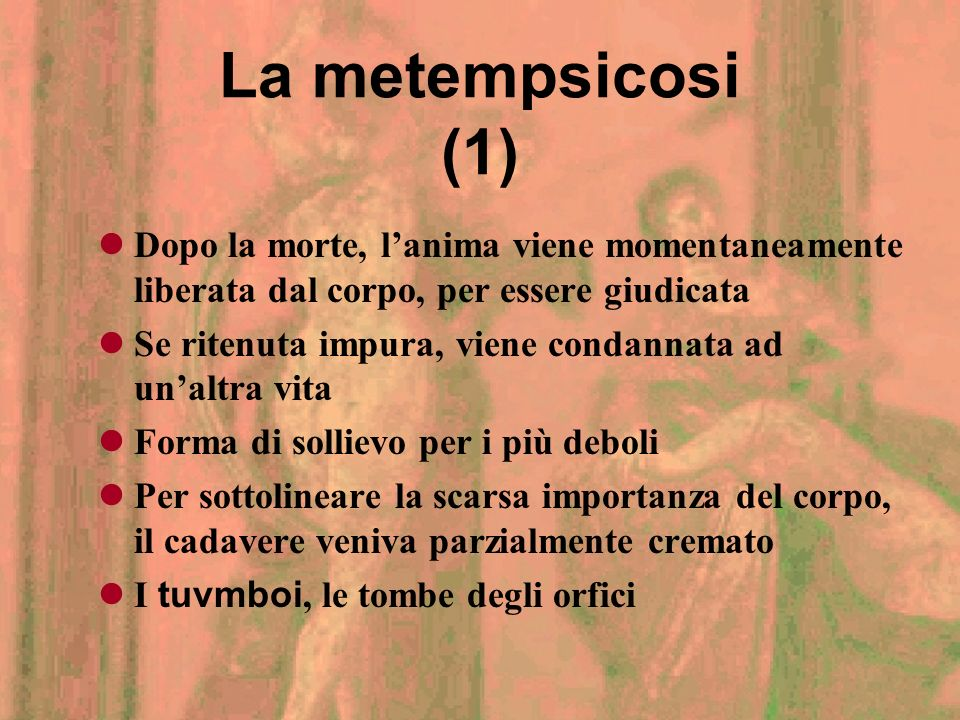 La metempsicosi (1)Dopo la morte, l'anima viene momentaneamente liberata dal corpo, per essere giudicata.