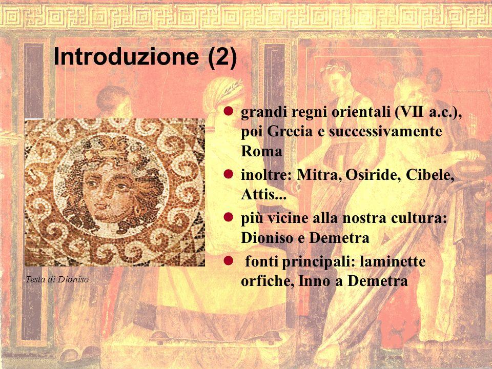 Introduzione (2)grandi regni orientali (VII a.c.), poi Grecia e successivamente Roma. inoltre: Mitra, Osiride, Cibele, Attis...