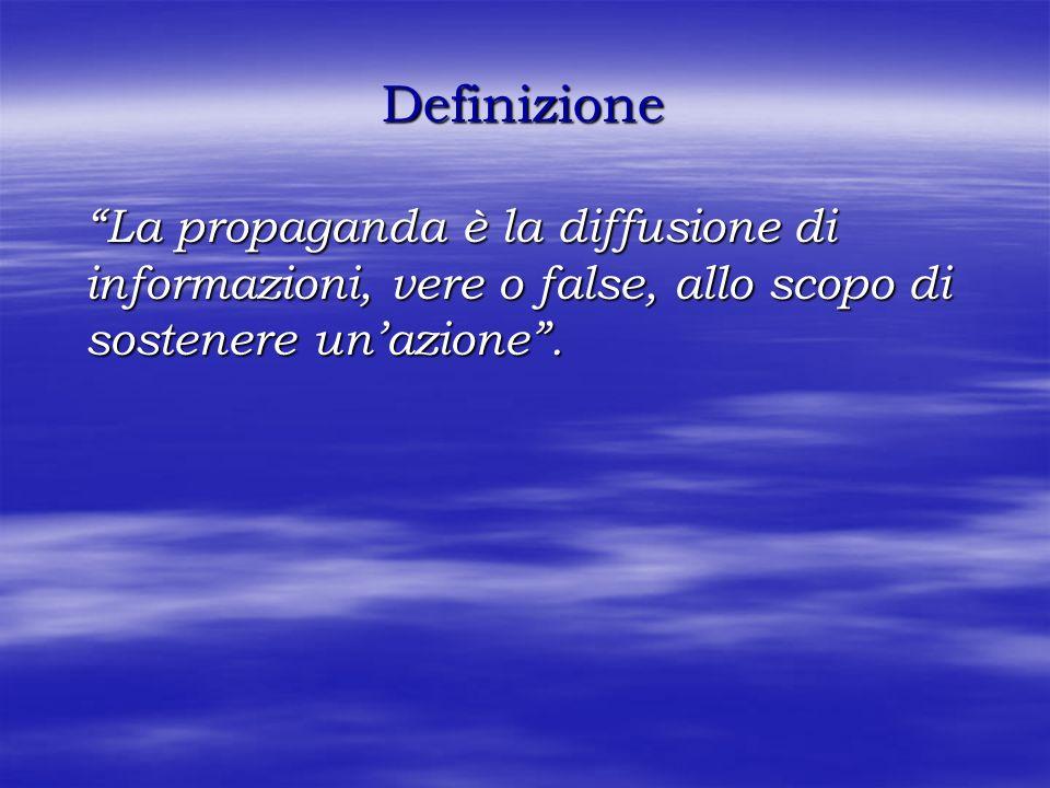 Definizione La propaganda è la diffusione di informazioni, vere o false, allo scopo di sostenere un'azione .