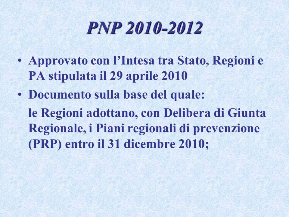 PNP 2010-2012 Approvato con l'Intesa tra Stato, Regioni e PA stipulata il 29 aprile 2010. Documento sulla base del quale: