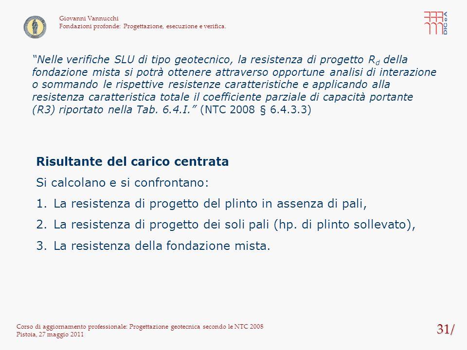 31/ Risultante del carico centrata Si calcolano e si confrontano: