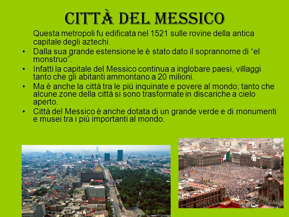 Città del Messico Questa metropoli fu edificata nel 1521 sulle rovine della antica capitale degli aztechi.