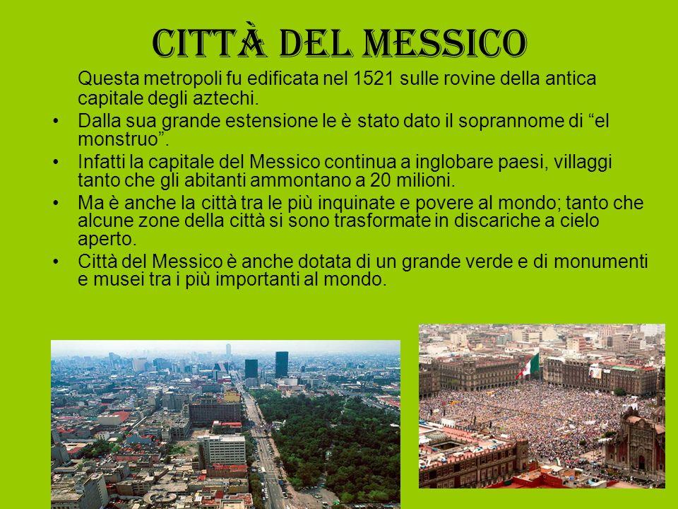 Città del MessicoQuesta metropoli fu edificata nel 1521 sulle rovine della antica capitale degli aztechi.