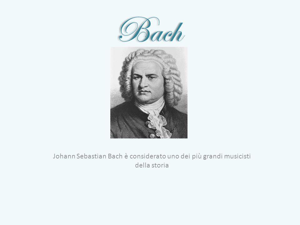 Bach Johann Sebastian Bach è considerato uno dei più grandi musicisti della storia