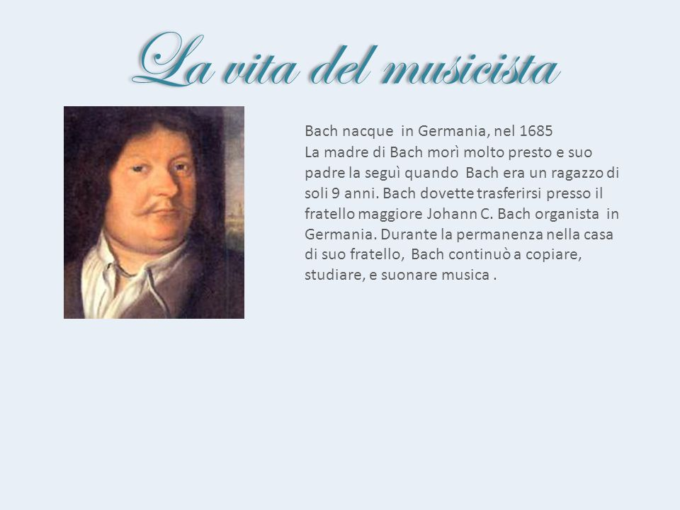 La vita del musicista Bach nacque in Germania, nel 1685