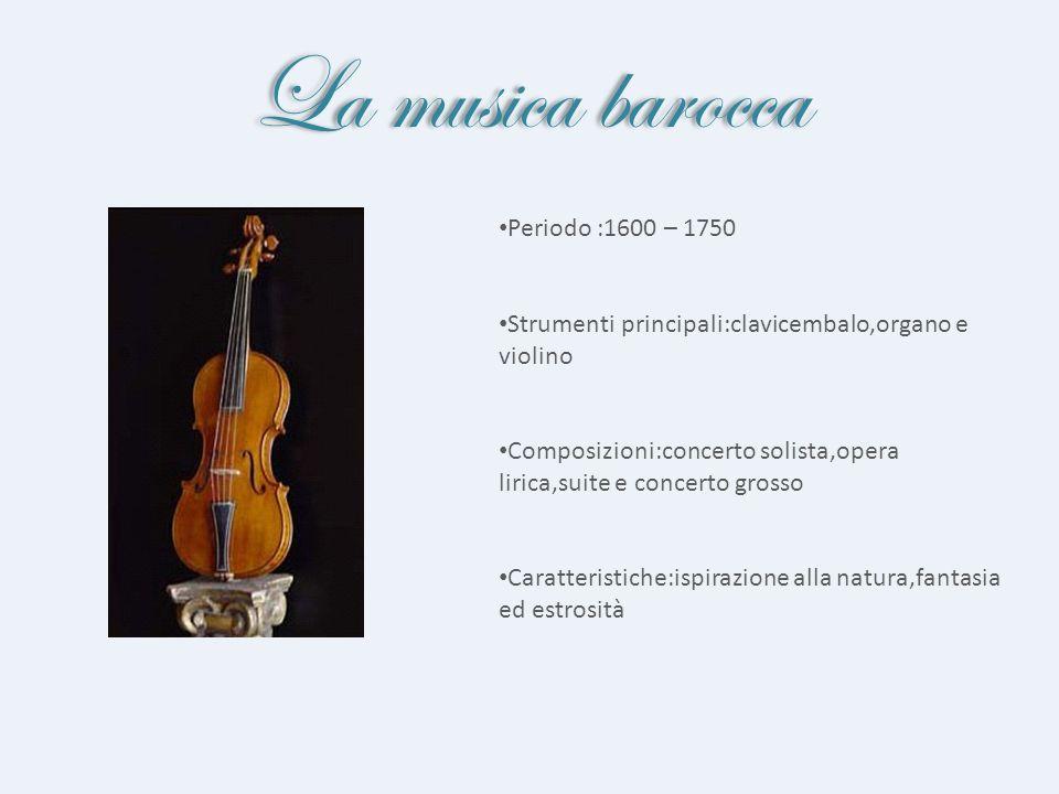 La musica barocca Periodo :1600 – 1750