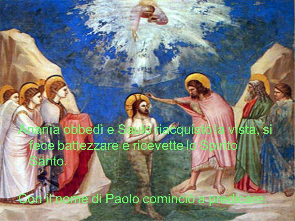 Ananìa obbedì e Saulo riacquistò la vista, si fece battezzare e ricevette lo Spirito Santo.