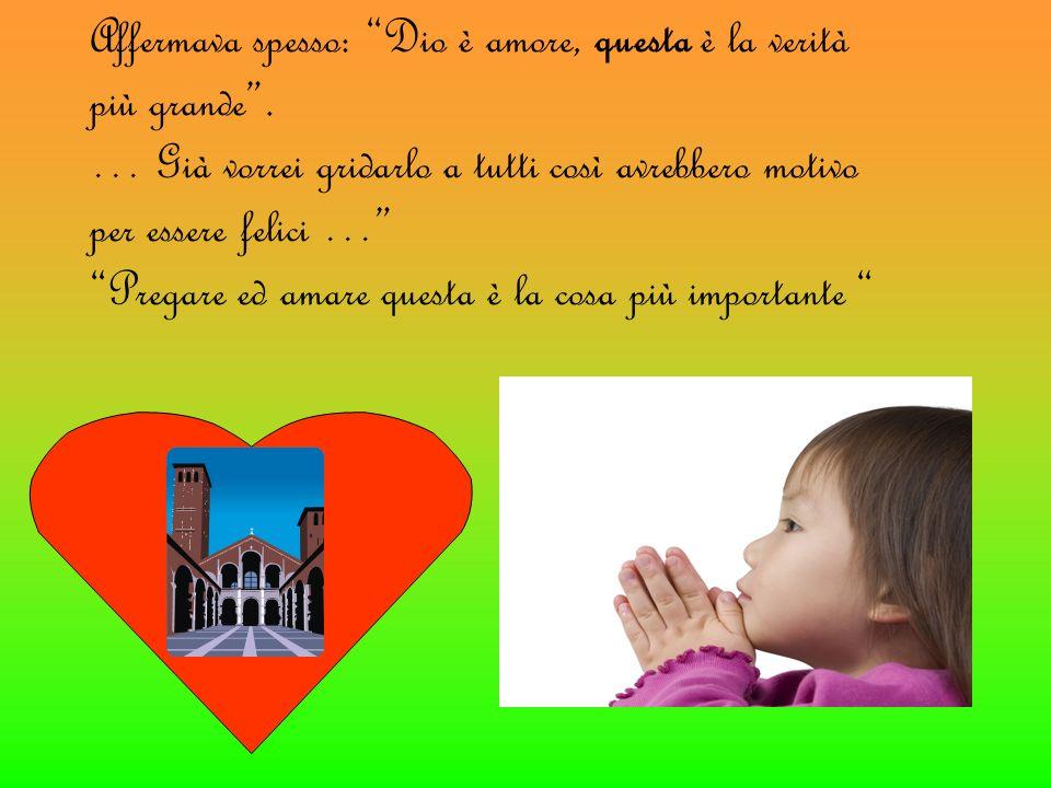 Affermava spesso: Dio è amore, questa è la verità più grande .