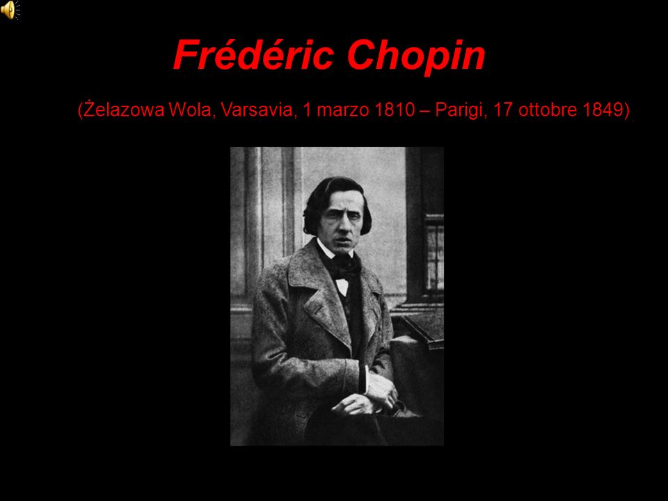 (Żelazowa Wola, Varsavia, 1 marzo 1810 – Parigi, 17 ottobre 1849)
