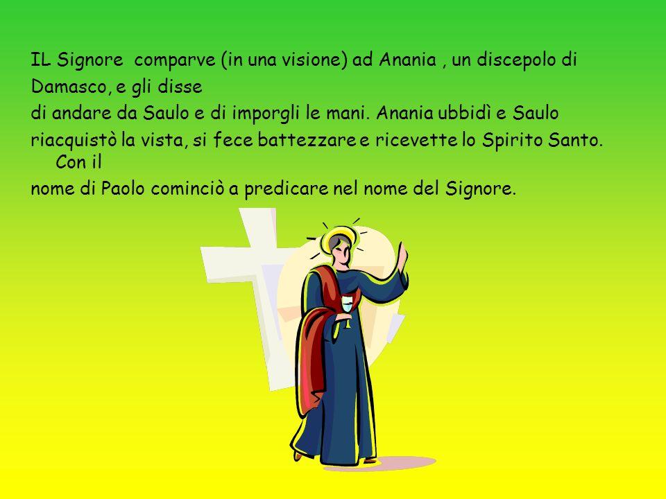 IL Signore comparve (in una visione) ad Anania , un discepolo di