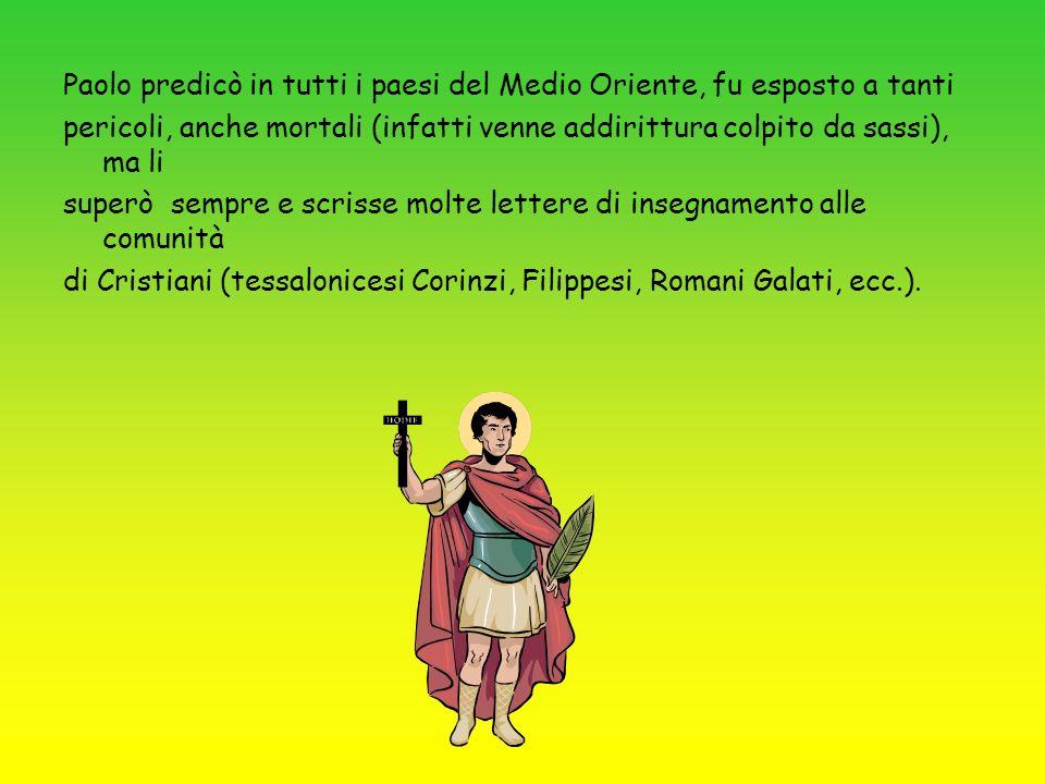 Paolo predicò in tutti i paesi del Medio Oriente, fu esposto a tanti