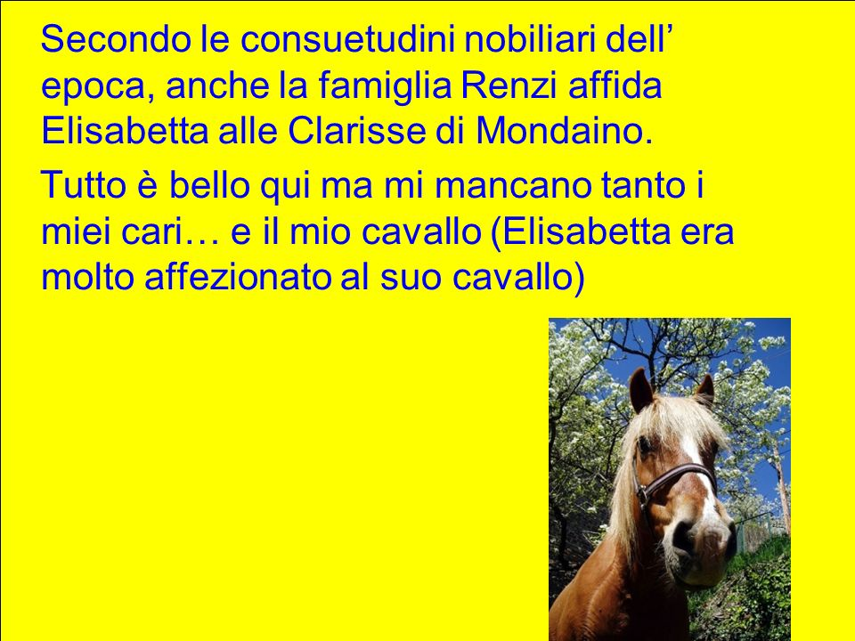 Secondo le consuetudini nobiliari dell' epoca, anche la famiglia Renzi affida Elisabetta alle Clarisse di Mondaino.
