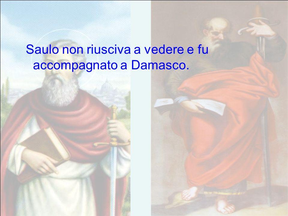 Saulo non riusciva a vedere e fu accompagnato a Damasco.