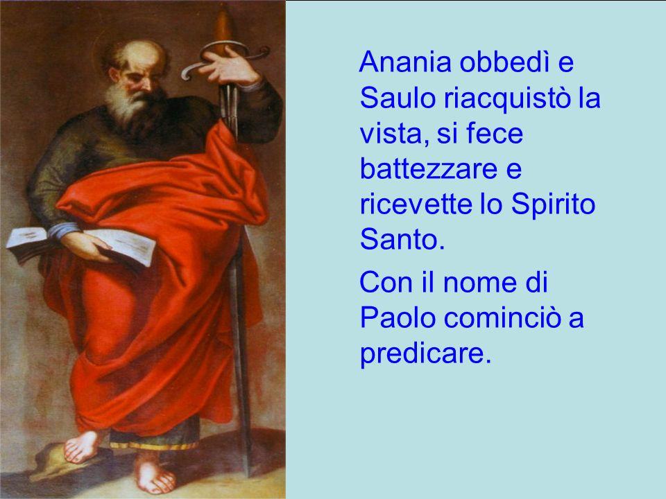 Anania obbedì e Saulo riacquistò la vista, si fece battezzare e ricevette lo Spirito Santo.