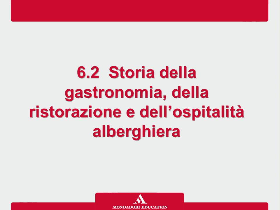 6.2 Storia della gastronomia, della ristorazione e dell'ospitalità alberghiera