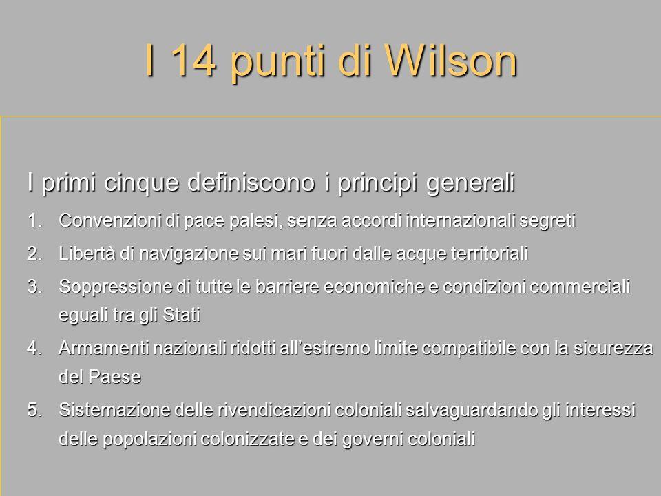 I 14 punti di Wilson I primi cinque definiscono i principi generali
