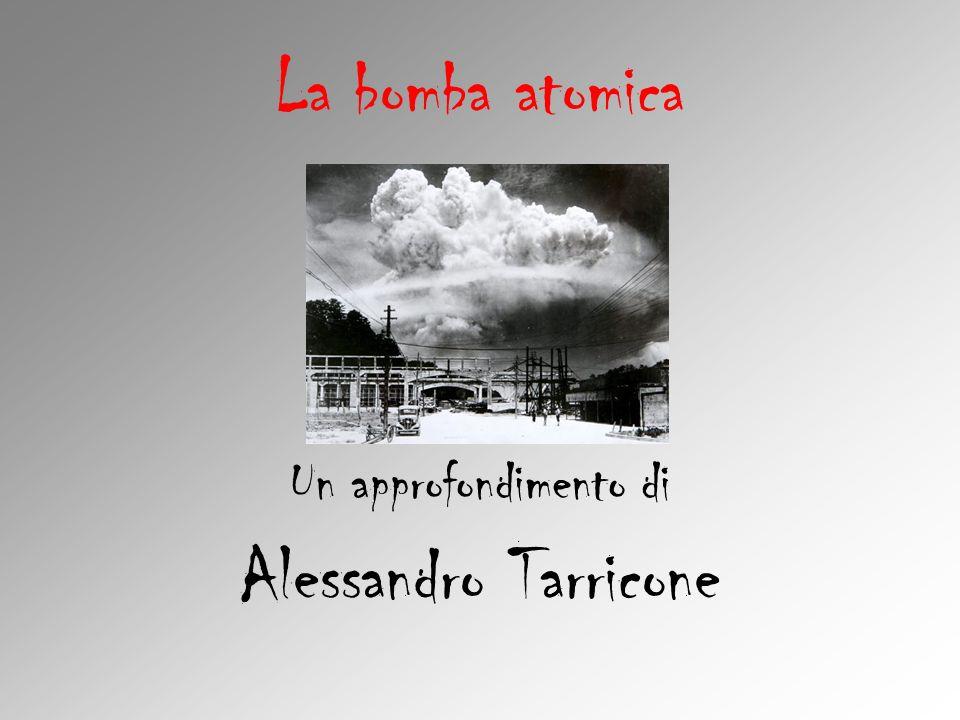 La bomba atomica Un approfondimento di Alessandro Tarricone