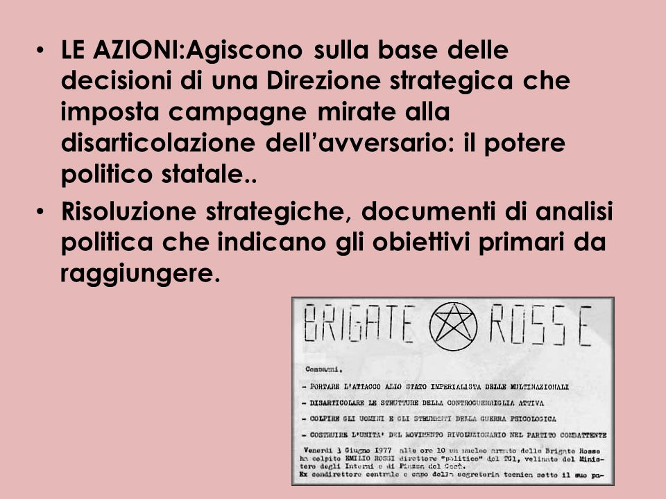LE AZIONI:Agiscono sulla base delle decisioni di una Direzione strategica che imposta campagne mirate alla disarticolazione dell'avversario: il potere politico statale..