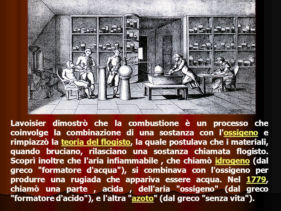 Lavoisier dimostrò che la combustione è un processo che coinvolge la combinazione di una sostanza con l ossigeno e rimpiazzò la teoria del flogisto, la quale postulava che i materiali, quando bruciano, rilasciano una sostanza chiamata flogisto.
