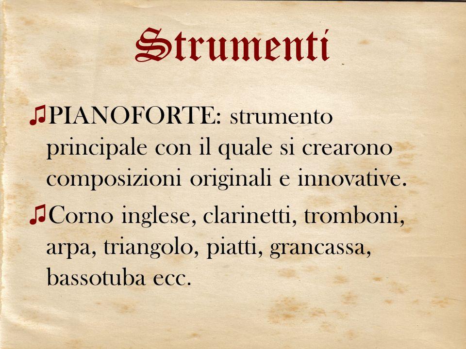 Strumenti PIANOFORTE: strumento principale con il quale si crearono composizioni originali e innovative.