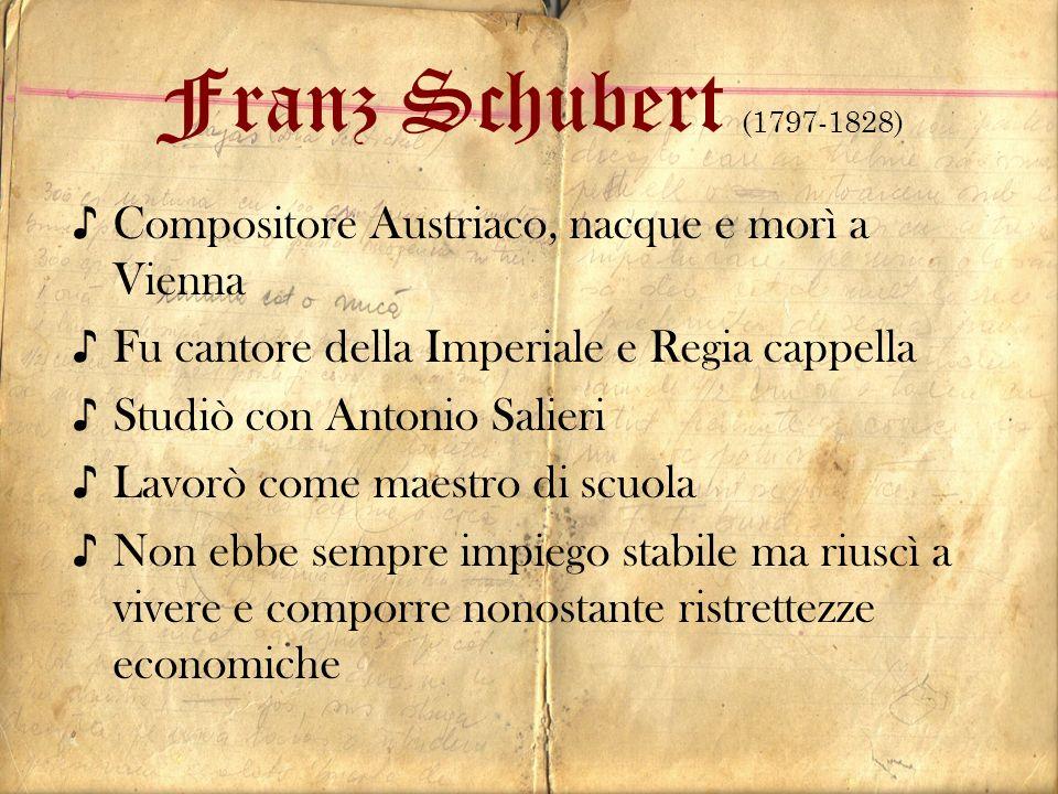 Franz Schubert (1797-1828) Compositore Austriaco, nacque e morì a Vienna. Fu cantore della Imperiale e Regia cappella.