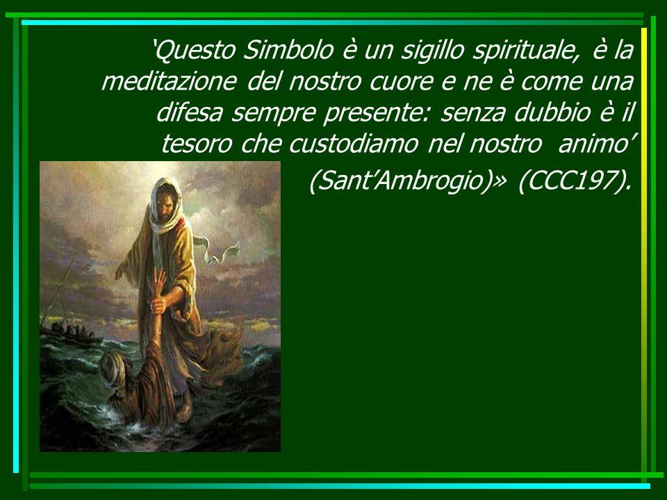 'Questo Simbolo è un sigillo spirituale, è la meditazione del nostro cuore e ne è come una difesa sempre presente: senza dubbio è il tesoro che custodiamo nel nostro animo'