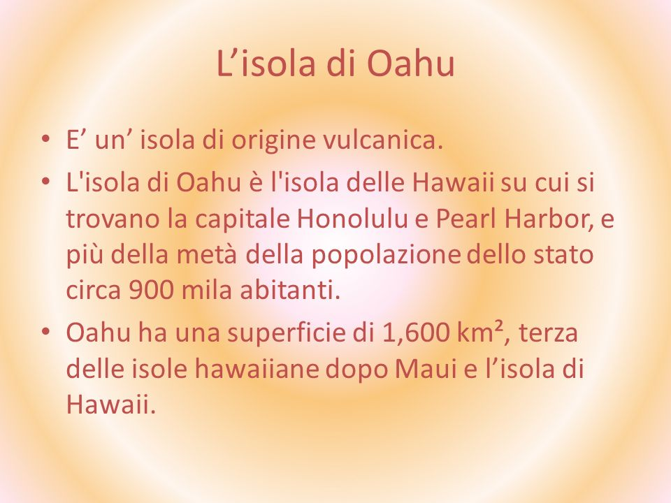 L'isola di Oahu E' un' isola di origine vulcanica.