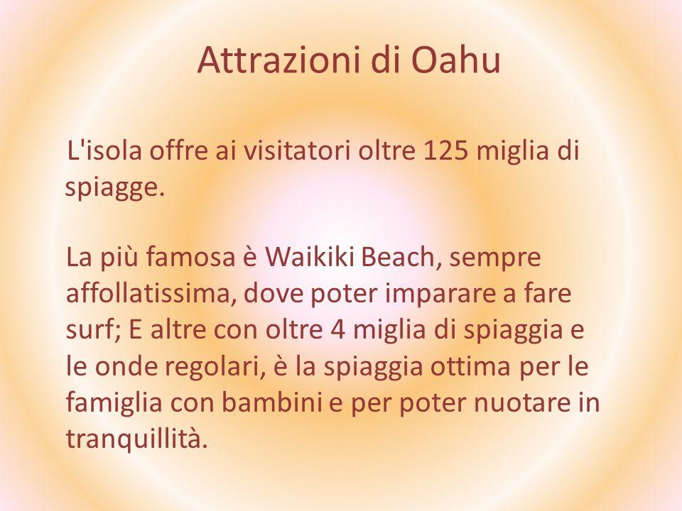 Attrazioni di Oahu L isola offre ai visitatori oltre 125 miglia di spiagge.
