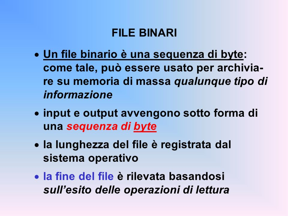 FILE BINARIUn file binario è una sequenza di byte: come tale, può essere usato per archivia- re su memoria di massa qualunque tipo di informazione.