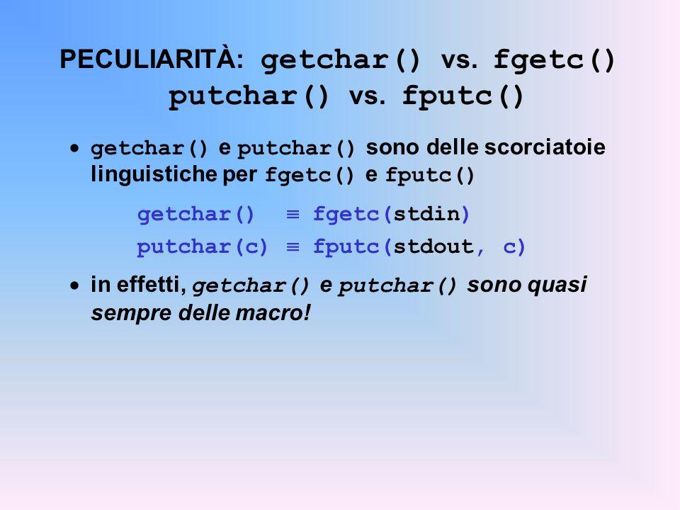 PECULIARITÀ: getchar() vs. fgetc() putchar() vs. fputc()