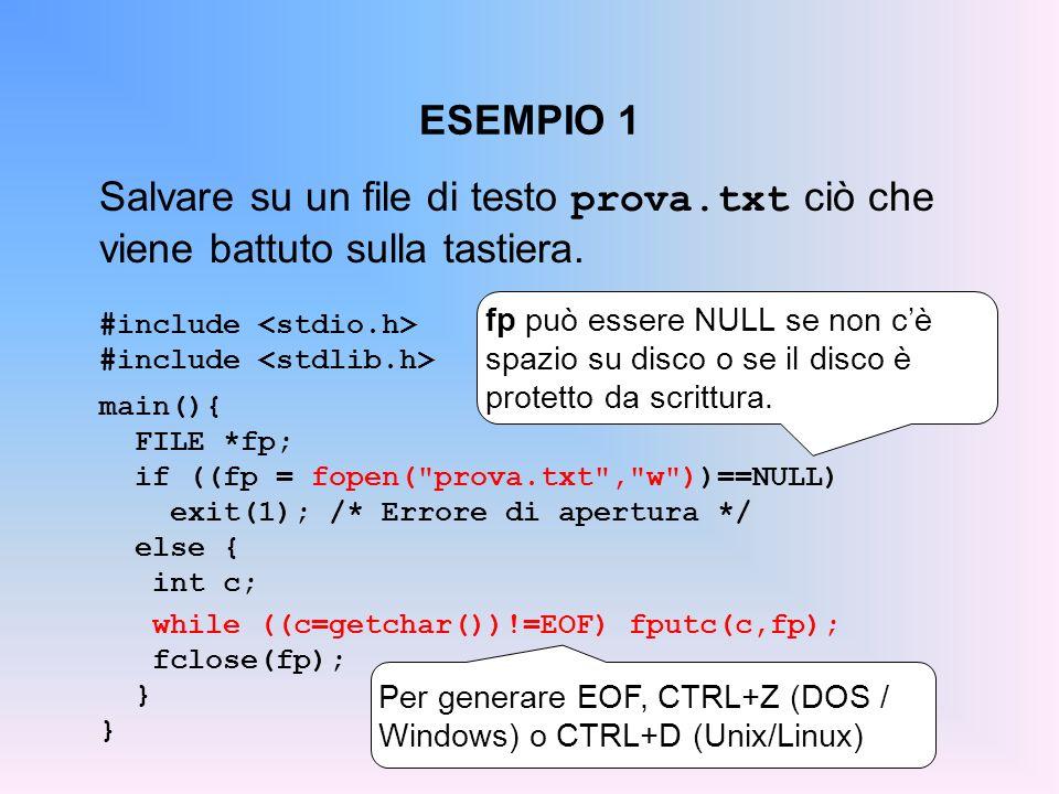 ESEMPIO 1 Salvare su un file di testo prova.txt ciò che viene battuto sulla tastiera. #include <stdio.h>