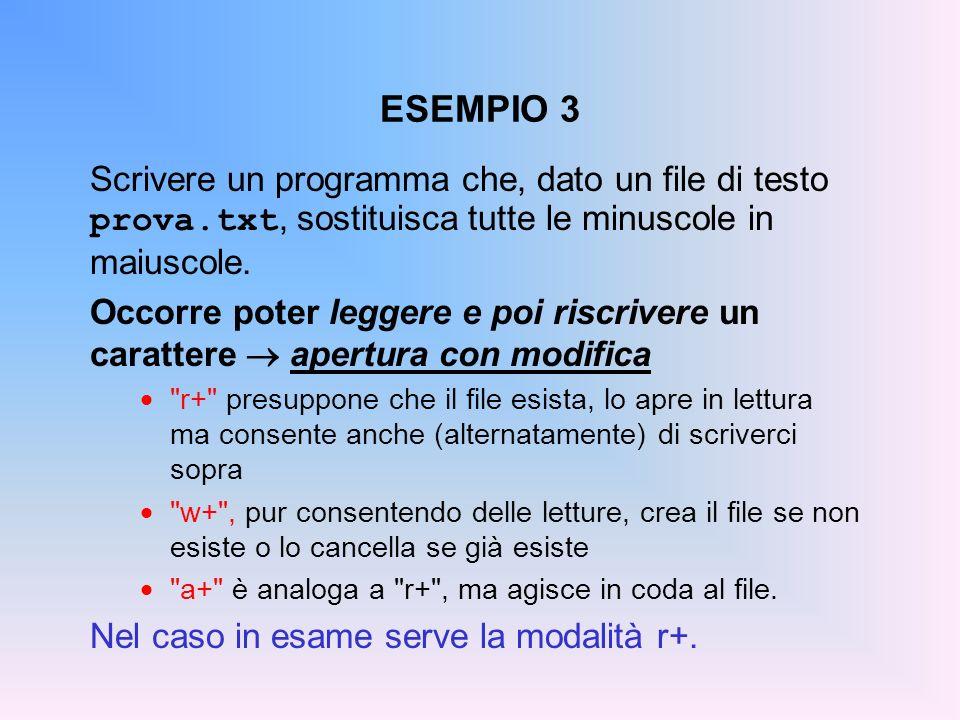 ESEMPIO 3Scrivere un programma che, dato un file di testo prova.txt, sostituisca tutte le minuscole in maiuscole.