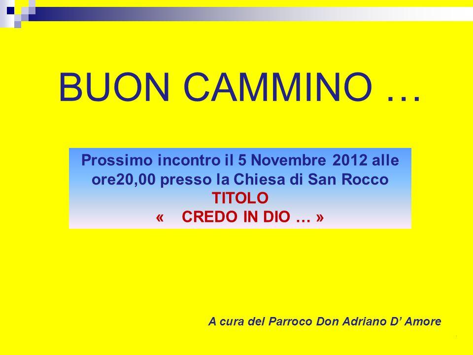 BUON CAMMINO … Prossimo incontro il 5 Novembre 2012 alle ore20,00 presso la Chiesa di San Rocco. TITOLO.