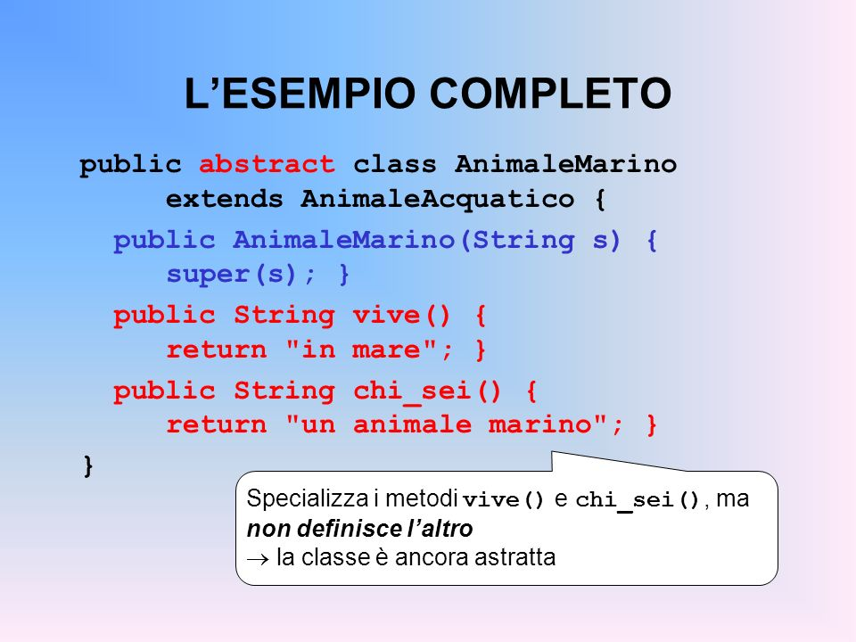 L'ESEMPIO COMPLETOpublic abstract class AnimaleMarino extends AnimaleAcquatico { public AnimaleMarino(String s) { super(s); }