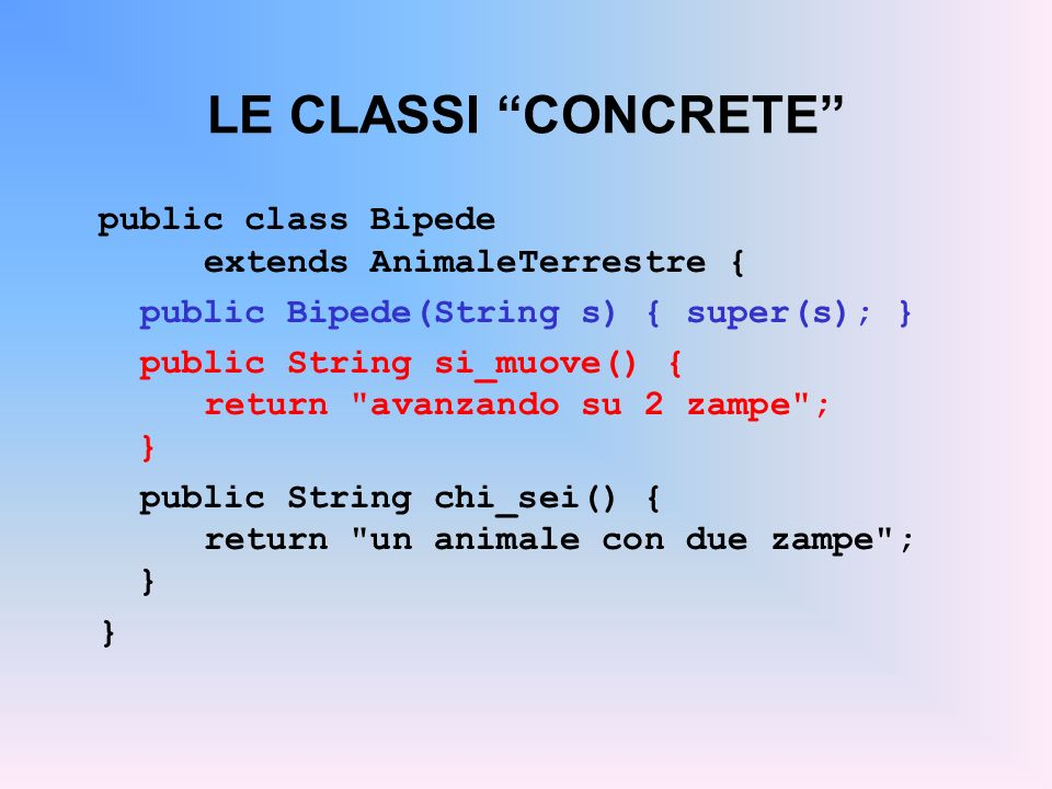 LE CLASSI CONCRETE public class Bipede extends AnimaleTerrestre {