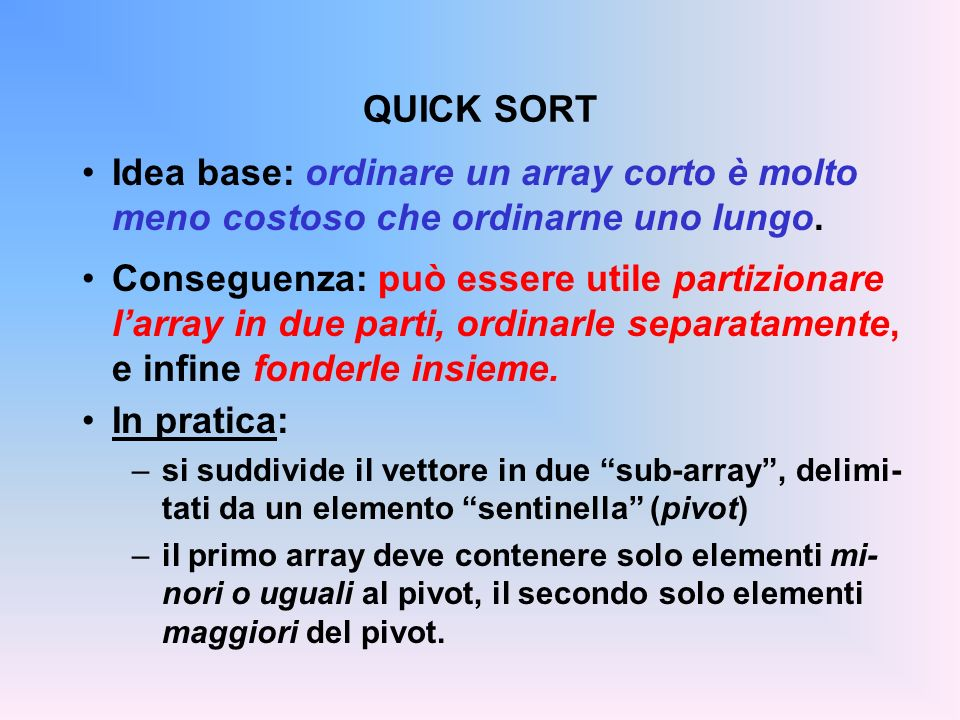 QUICK SORT Idea base: ordinare un array corto è molto meno costoso che ordinarne uno lungo.
