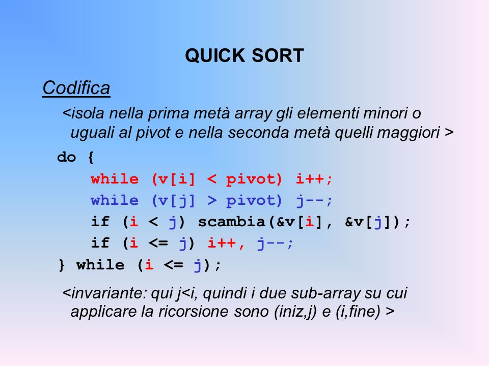 QUICK SORT Codifica. <isola nella prima metà array gli elementi minori o uguali al pivot e nella seconda metà quelli maggiori >