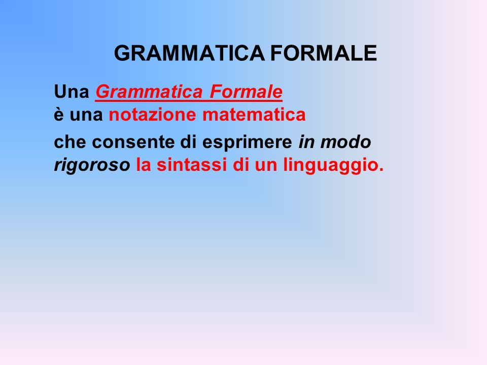 GRAMMATICA FORMALE Una Grammatica Formale è una notazione matematica