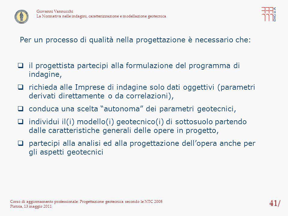 41/ Per un processo di qualità nella progettazione è necessario che: