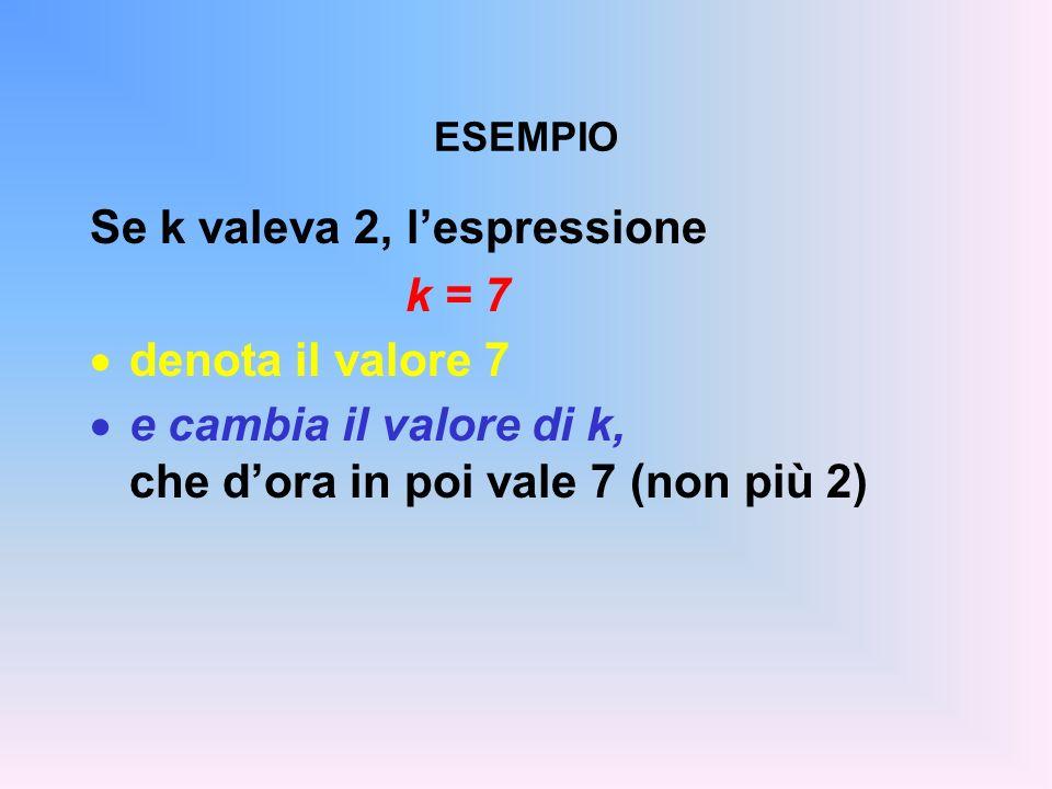 Se k valeva 2, l'espressione k = 7 denota il valore 7