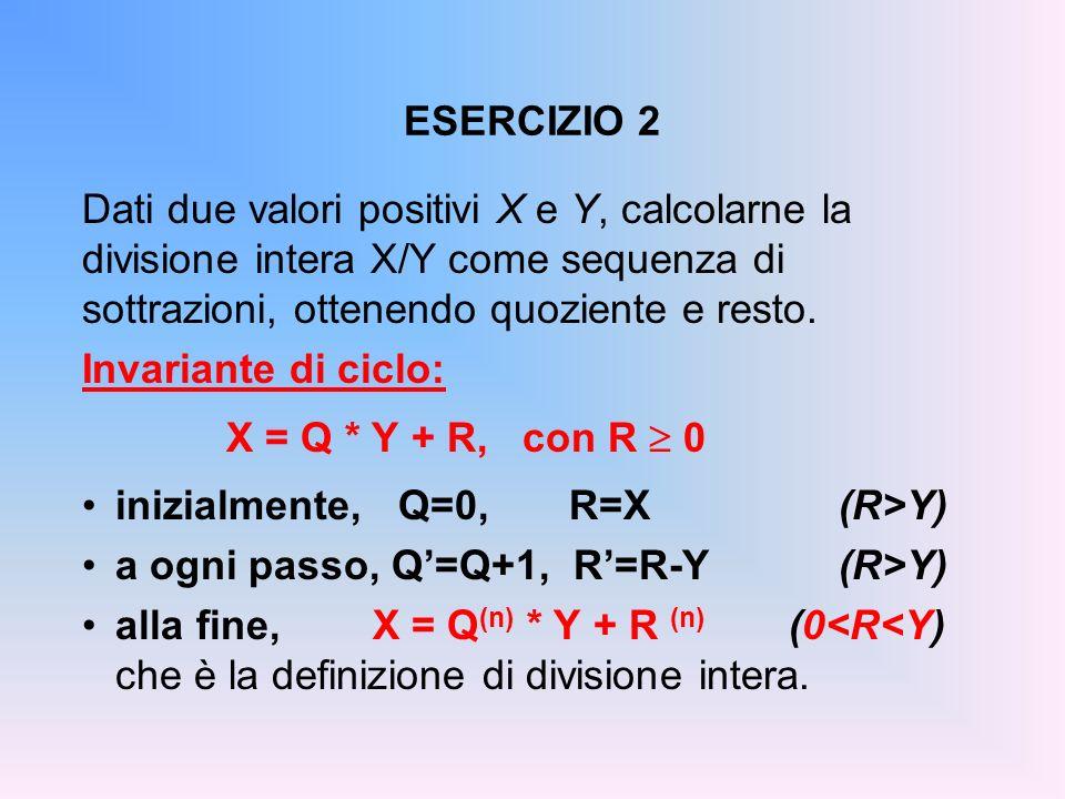 ESERCIZIO 2 Dati due valori positivi X e Y, calcolarne la. divisione intera X/Y come sequenza di. sottrazioni, ottenendo quoziente e resto.