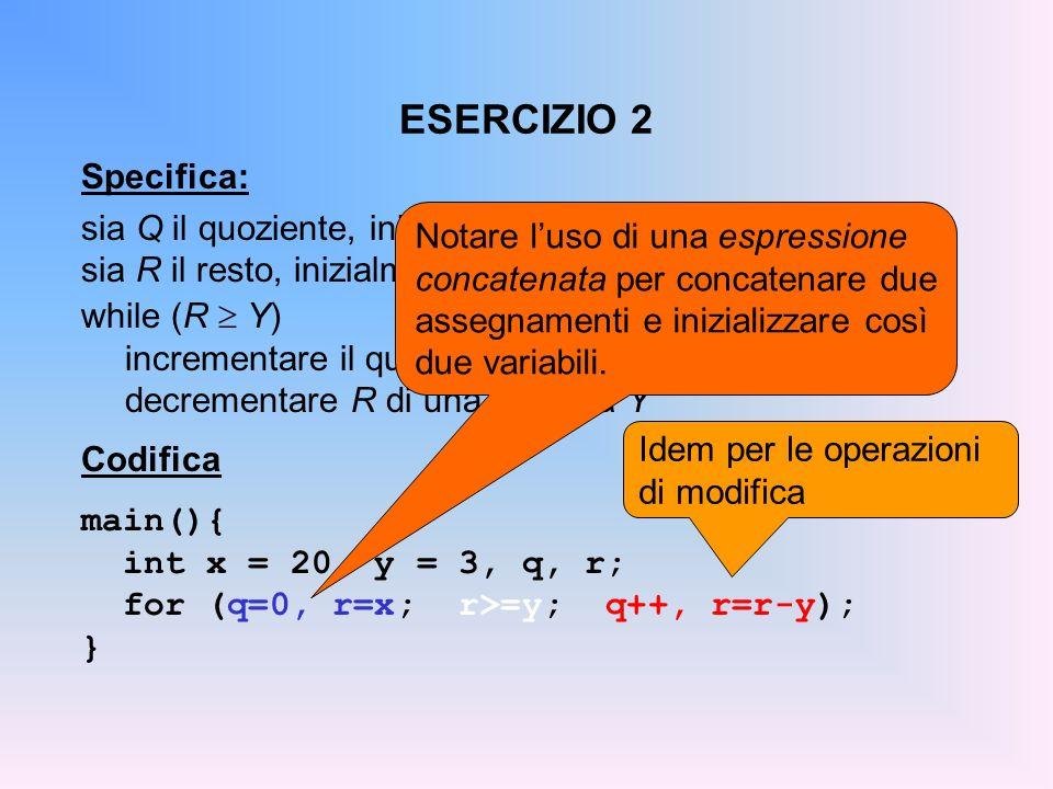 ESERCIZIO 2 Specifica: sia Q il quoziente, inizialmente pari a 0 sia R il resto, inizialmente pari a X.