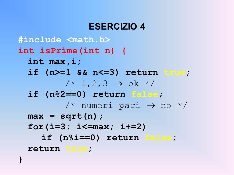 ESERCIZIO 4 #include <math.h> int isPrime(int n) { int max,i; if (n>=1 && n<=3) return true; /* 1,2,3  ok */
